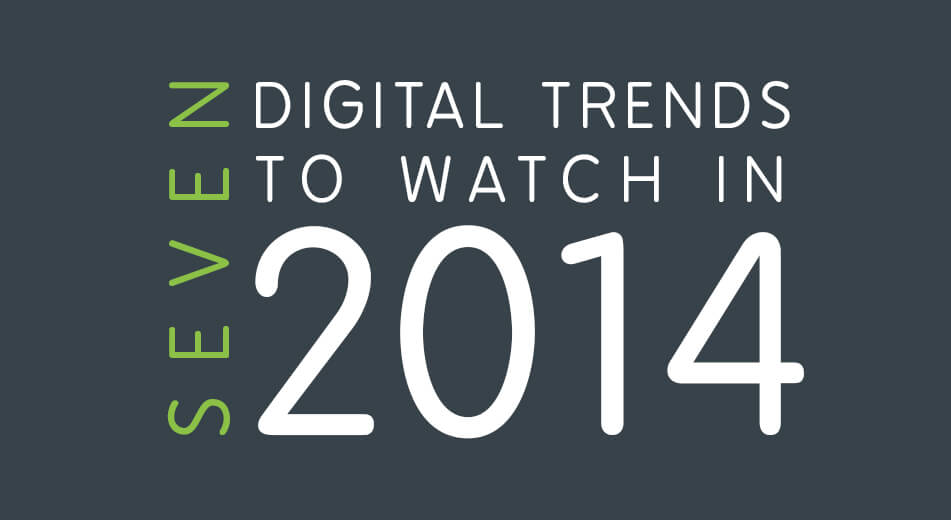 7 Digital Trends To Watch In 2014